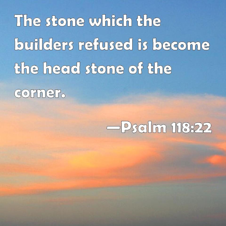 TheStoneTheBuildersRejectedPsalms118_22